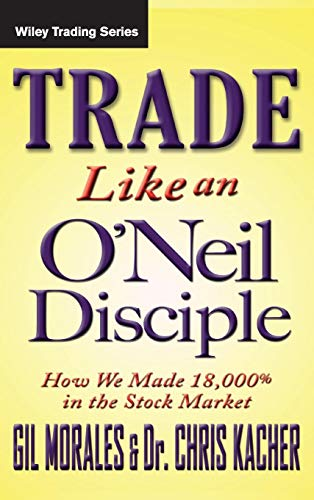 9780470616536: Trade Like an O'Neil Disciple: How We Made 18,000% in the Stock Market