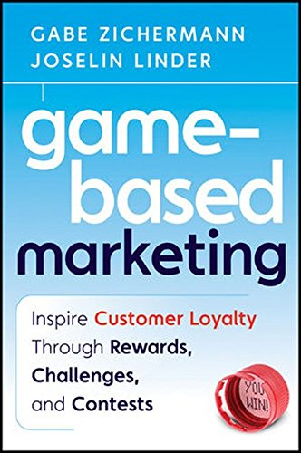 9780470618684: Game-Based Marketing: Inspire Customer Loyalty Through Rewards, Challenges, and Contests