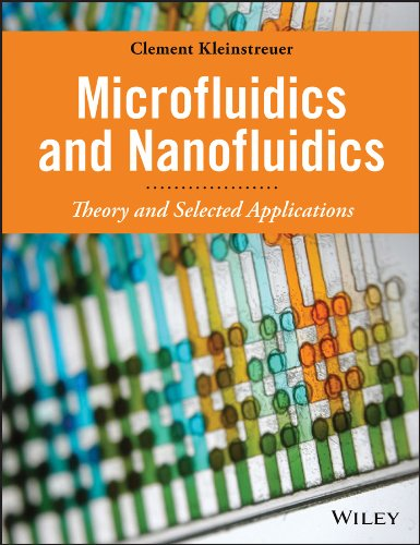 Microfluidics and Nanofluidics: Theory and Selected Applications: Clement Kleinstreuer