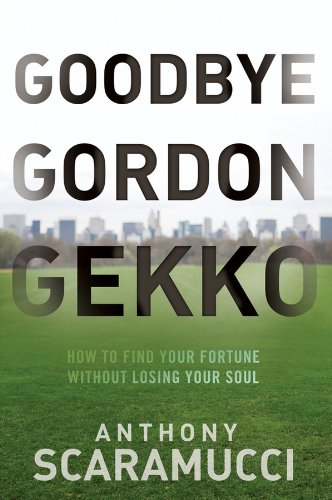 9780470619544: Goodbye Gordon Gekko: How to Find Your Fortune Without Losing Your Soul