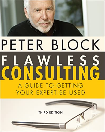 Flawless Consulting: A Guide to Getting Your Expertise Used (9780470620748) by Peter Block