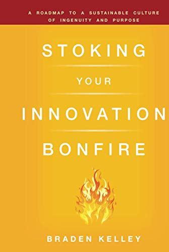 9780470621677: Stoking Your Innovation Bonfire: A Roadmap to a Sustainable Culture of Ingenuity and Purpose