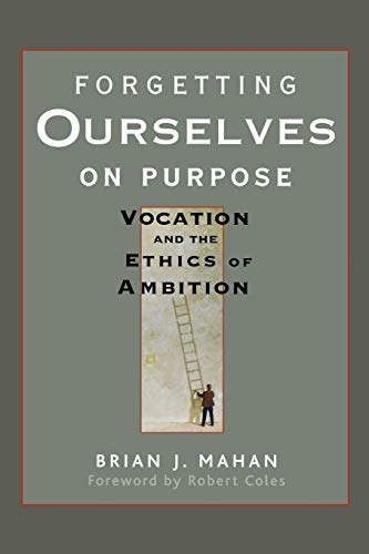 Forgetting Ourselves on Purpose: Vocation and the: Brian J. Mahan