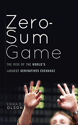 9780470624203: Zero-Sum Game: The Rise of the World's Largest Derivatives Exchange