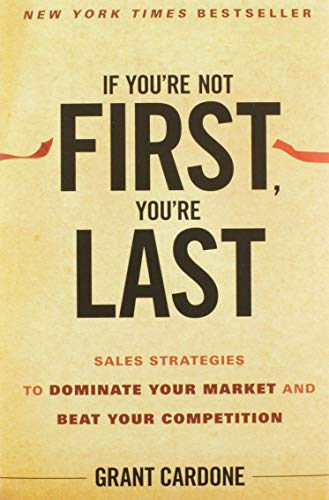 9780470624357: If You're Not First, You're Last: Sales Strategies to Dominate Your Market and Beat Your Competition