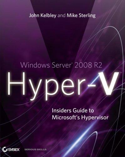 Windows Server 2008 R2 Hyper-V: Insiders Guide: Kelbley, John; Sterling,