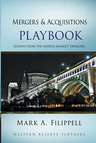 Mergers and Acquisitions Playbook: Lessons from the Middle-Market Trenches: Filippell, Mark A.
