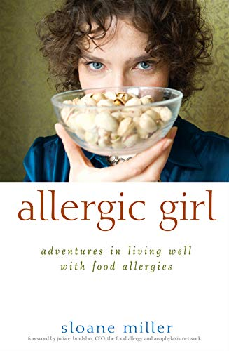 Allergic Girl: Adventures in Living Well with Food Allergies: Sloane Miller