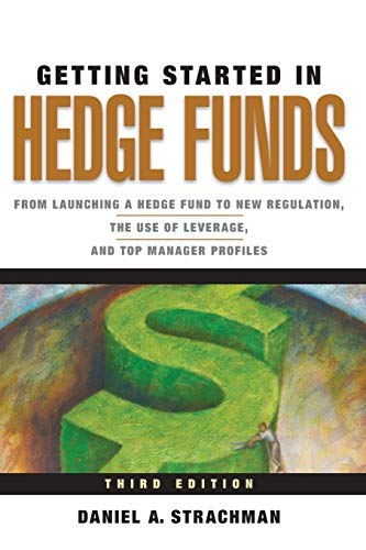 9780470630259: Getting Started in Hedge Funds: From Launching a Hedge Fund to New Regulation, the Use of Leverage, and Top Manager Profiles