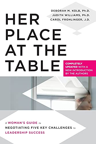 Her Place at the Table: A Woman's Guide to Negotiating Five Key Challenges to Leadership Success (9780470633755) by Deborah M. Kolb; Judith Williams; Carol Frohlinger