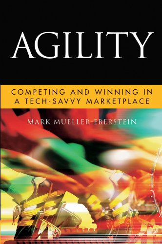 Agility: Competing and Winning in a Tech-Savvy Marketplace: Mark Mueller-Eberstein