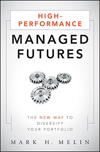 High-Performance Managed Futures: The New Way to Diversify Your Portfolio: Mark H. Melin