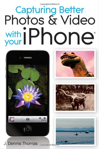 9780470638026: Capturing Better Photos and Video with your iPhone