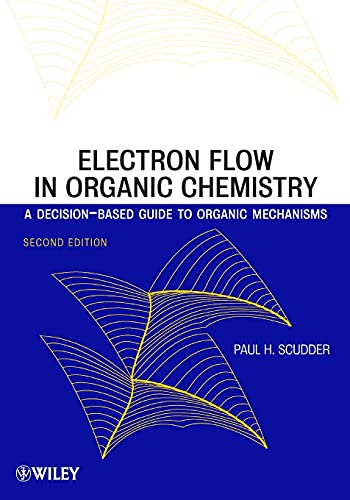 9780470638040: Electron Flow in Organic Chemistry: A Decision-Based Guide to Organic Mechanisms