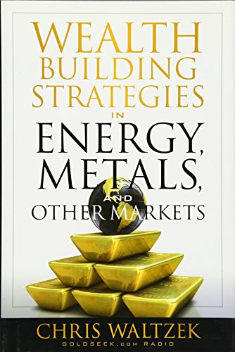 Wealth Building Strategies in Energy, Metals and Other Markets: Chris Waltzek