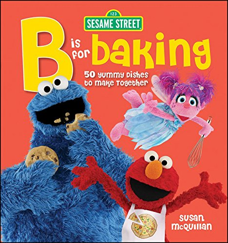 9780470638866: Sesame Street: B is for Baking - 50 Yummy Dishes to Make Together