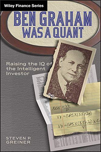 Ben Graham Was a Quant: Raising the: Steven P. Greiner