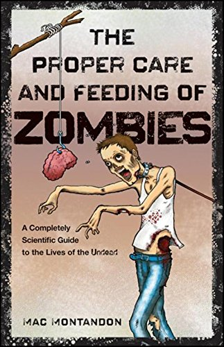 9780470643693: The Proper Care and Feeding of Zombies: A Completely Scientific Guide to the Lives of the Undead