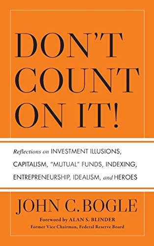 9780470643969: Don't Count On It!: Reflections on Investment Illusions, Capitalism, Mutual Funds, Indexing, Entrepreneurship, Idealism, and Heroes
