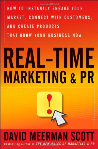9780470645956: Real-Time Marketing and PR: How to Instantly Engage Your Market, Connect with Customers, and Create Products that Grow Your Business Now