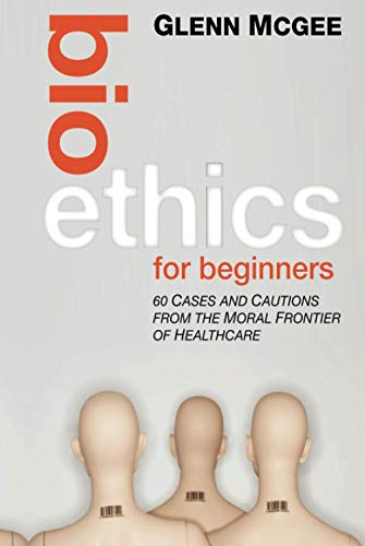 9780470659113: Bioethics for Beginners: 60 Cases and Cautions from the Moral Frontier of Healthcare