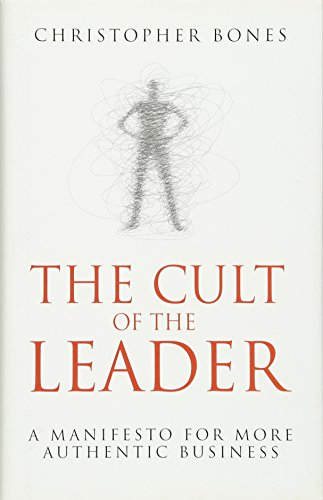 9780470666043: The Cult of the Leader: A Manifesto for More Authentic Business