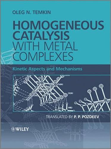 Homogeneous Catalysis with Metal Complexes: Kinetic Aspects and Mechanisms (Hardback): Oleg N. ...