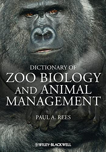 A Dictionary of Zoo Biology and Animal Management: A Guide to the Terminology Used in Zoo Biology, ...