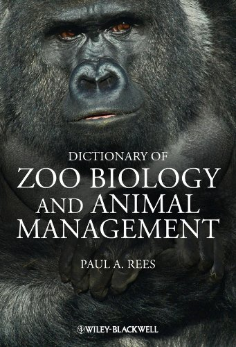 Dictionary of Zoo Biology and Animal Management: Paul A. Rees