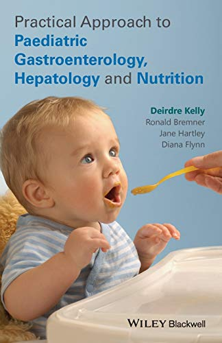Practical Approach to Paediatric Gastroenterology, Hepatology and: Deirdre A. Kelly;