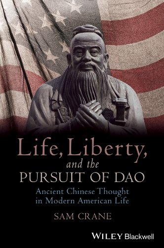 9780470674772: Life, Liberty, and the Pursuit of Dao: Ancient Chinese Thought in Modern American Life