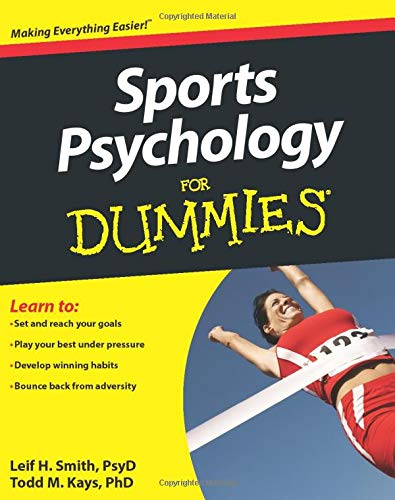 Sports Psychology For Dummies (Paperback): Leif H. Smith, Todd M. Kays