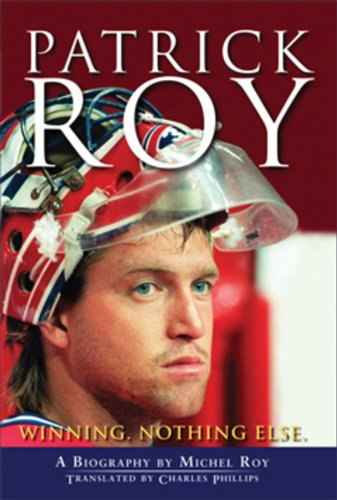9780470679449: Patrick Roy: Winning, Nothing Else