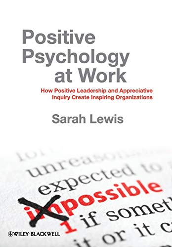 9780470683200: Positive Psychology at Work: How Positive Leadership and Appreciative Inquiry Create Inspiring Organizations