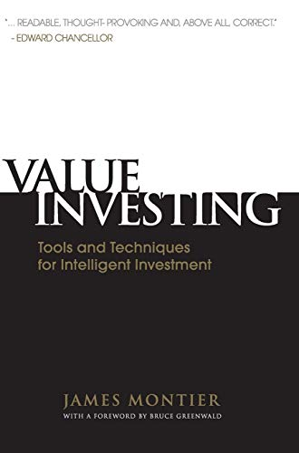 Value Investing: Tools and Techniques for Intelligent Investment: Montier, James