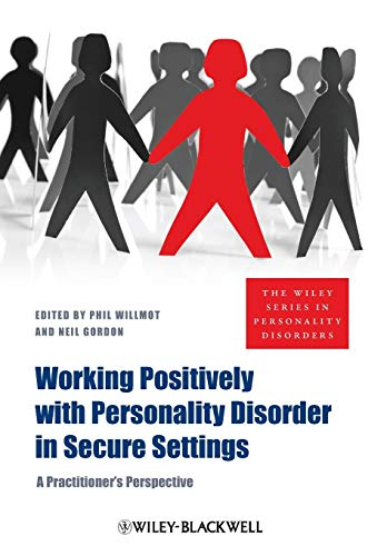 Working Positively with Personality Disorder in Secure Settings: A Practitioner s Perspective (...