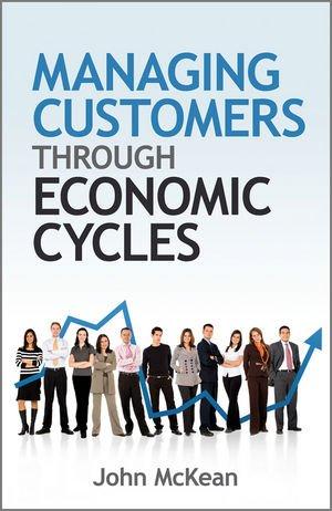 Managing Customers Through Economic Cycles (Hardback): John McKean