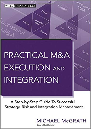 9780470687963: Practical M&A Execution and Integration: A Step by Step Guide To Successful Strategy, Risk and Integration Management