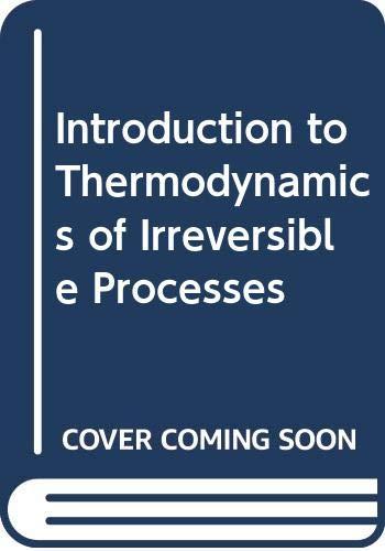 Introduction to Thermodynamics of Irreversible Processes: Prigogine, I.