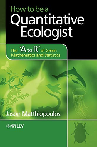 9780470699782: How to be a Quantitative Ecologist: The 'A to R' of Green Mathematics and Statistics