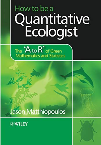 9780470699799: How to be a Quantitative Ecologist: The 'A to R' of Green Mathematics and Statistics