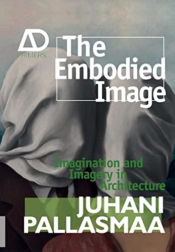 9780470711903: The Embodied Image: Imagination and Imagery in Architecture (Architectural Design Primer)