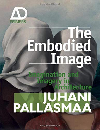 9780470711910: The Embodied Image: Imagination and Imagery in Architecture (Architectural Design Primer)