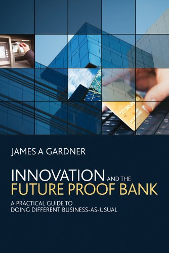9780470714195: Innovation and the Future Proof Bank: A Practical Guide to Doing Different Business-as-Usual