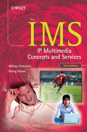 The IMS: IP Multimedia Concepts and Services: Mr Miikka Poikselka; Georg Mayer