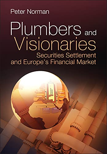 Plumbers and Visionaries: Securities Settlement and Europe's Financial Market: Peter Norman