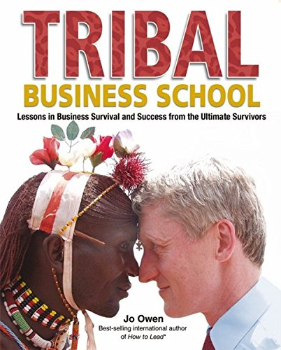 9780470727812: Tribal Business School: Lessons in Business Survival and Success from the Ultimate Survivors (Full Colour Hardback)