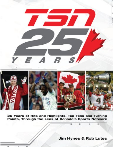 9780470736487: TSN 25 Years: 25 Years of Hits and Highlights, Top Tens and Turning Points, Through the Lens of Canada's Sports Network