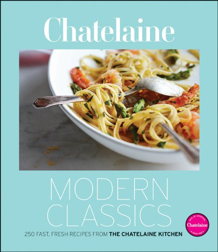 9780470739822: Chatelaine's Modern Classics: The Very Best from the Chatelaine Kitchen: 250 Fast, Fresh, Flavourful Recipes