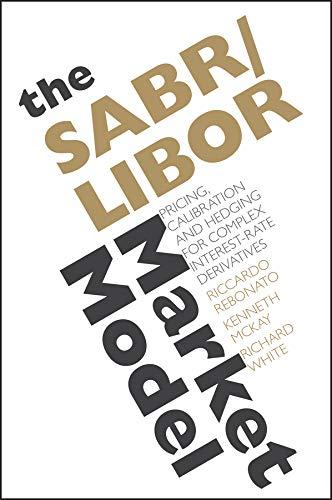 The SABR/LIBOR Market Model: Rebonato, Riccardo; McKay, Kenneth; White, Richard